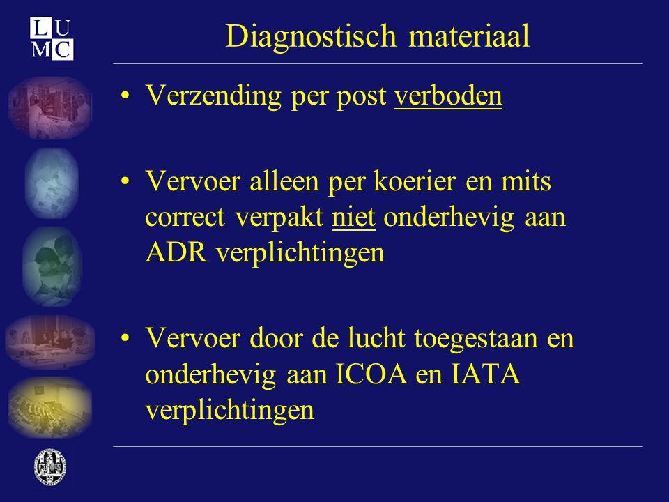 Diagnostisch materiaal •Verzending per post verboden •Vervoer alleen per koerier en mits correct verpakt niet onderhevig aan ADR verplichtingen •Vervo