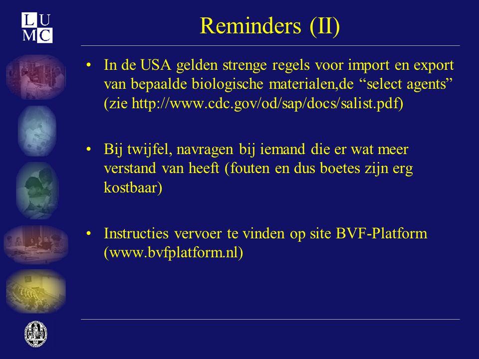 """Reminders (II) •In de USA gelden strenge regels voor import en export van bepaalde biologische materialen,de """"select agents"""" (zie http://www.cdc.gov/o"""
