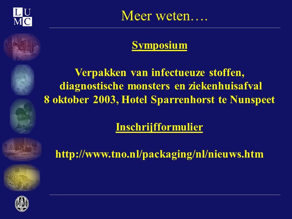 Meer weten…. Symposium Verpakken van infectueuze stoffen, diagnostische monsters en ziekenhuisafval 8 oktober 2003, Hotel Sparrenhorst te Nunspeet Ins