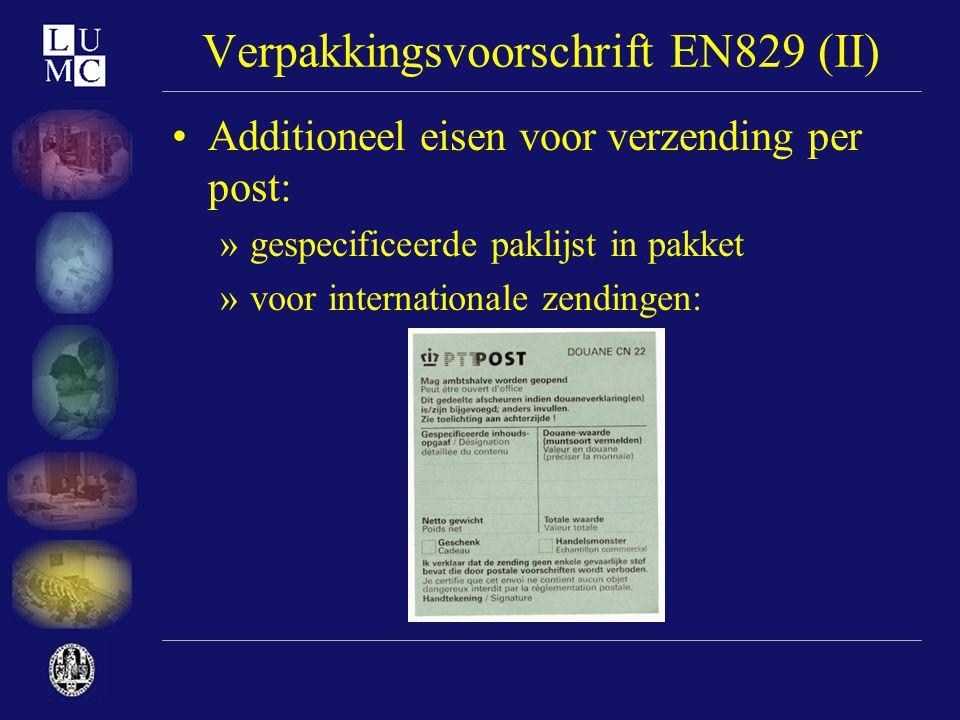 Verpakkingsvoorschrift EN829 (II) •Additioneel eisen voor verzending per post: »gespecificeerde paklijst in pakket »voor internationale zendingen: