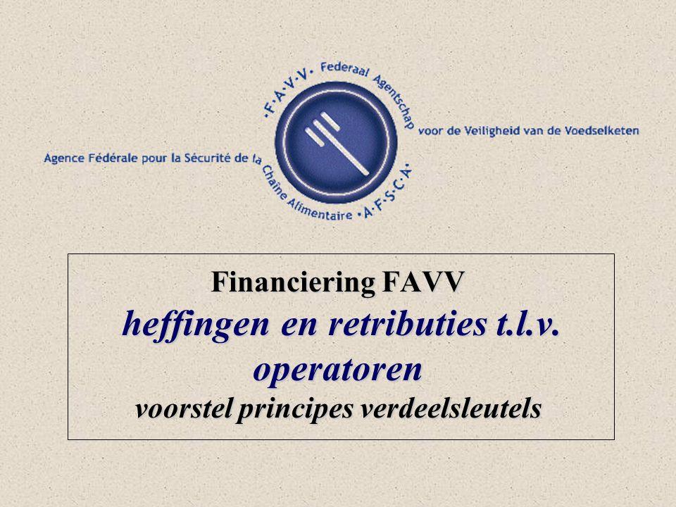 Financiering FAVV heffingen en retributies t.l.v. operatoren voorstel principes verdeelsleutels