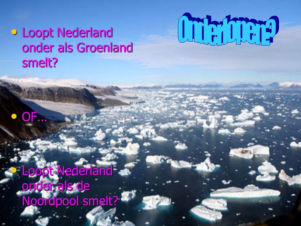 • Loopt Nederland onder als Groenland smelt? • OF… • Loopt Nederland onder als de Noordpool smelt?