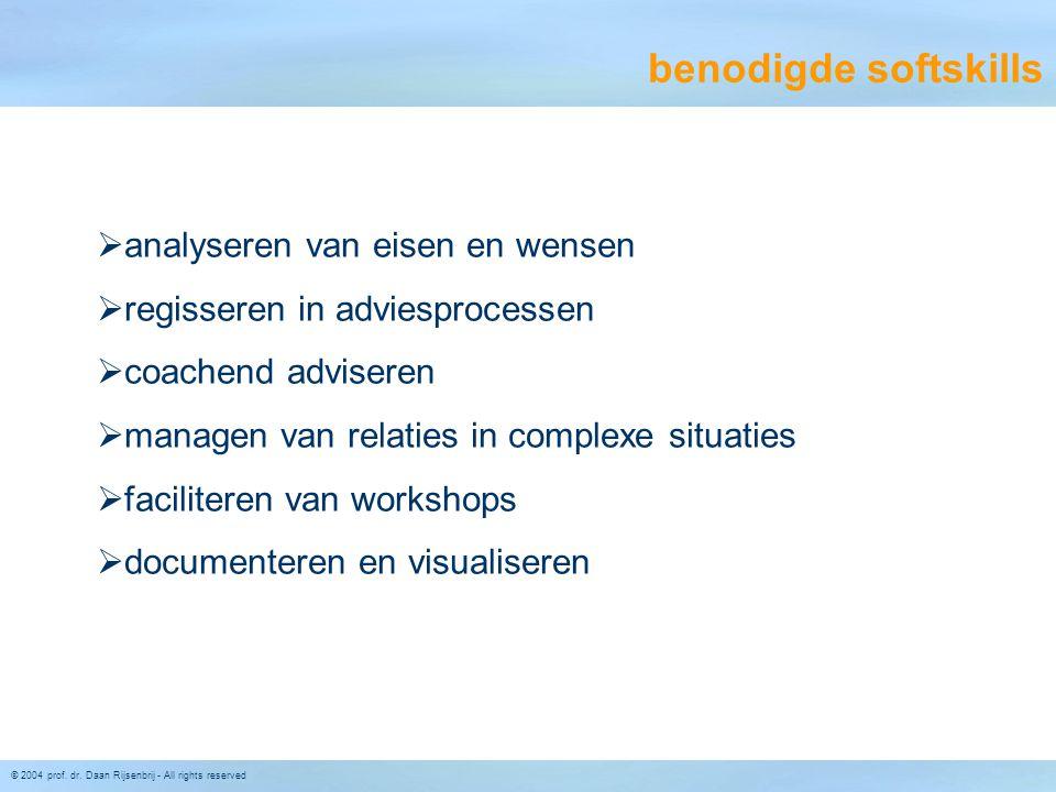 © 2004 prof. dr. Daan Rijsenbrij - All rights reserved benodigde softskills  analyseren van eisen en wensen  regisseren in adviesprocessen  coachen