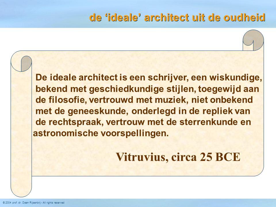 © 2004 prof. dr. Daan Rijsenbrij - All rights reserved De ideale architect is een schrijver, een wiskundige, bekend met geschiedkundige stijlen, toege