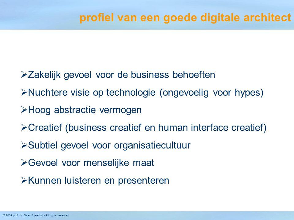 © 2004 prof. dr. Daan Rijsenbrij - All rights reserved  Zakelijk gevoel voor de business behoeften  Nuchtere visie op technologie (ongevoelig voor h