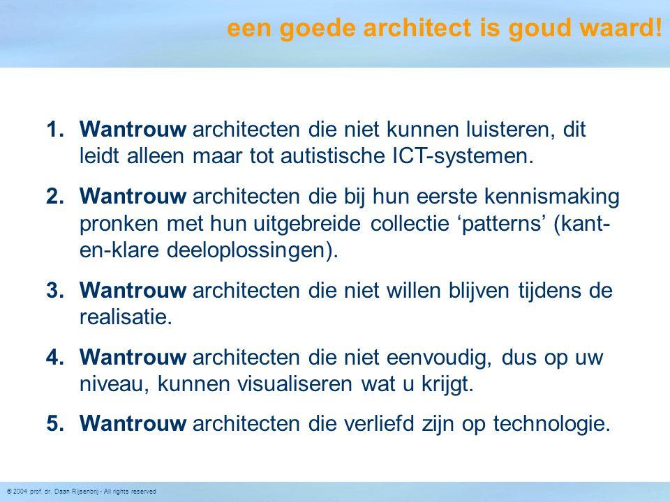 © 2004 prof. dr. Daan Rijsenbrij - All rights reserved een goede architect is goud waard! 1.Wantrouw architecten die niet kunnen luisteren, dit leidt