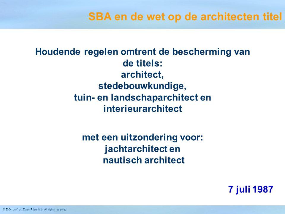 © 2004 prof. dr. Daan Rijsenbrij - All rights reserved SBA en de wet op de architecten titel Houdende regelen omtrent de bescherming van de titels: ar