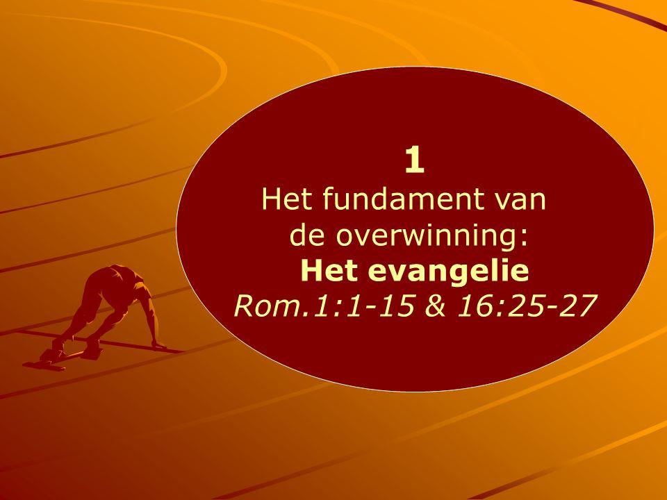 1 Het fundament van de overwinning: Het evangelie Rom.1:1-15 & 16:25-27