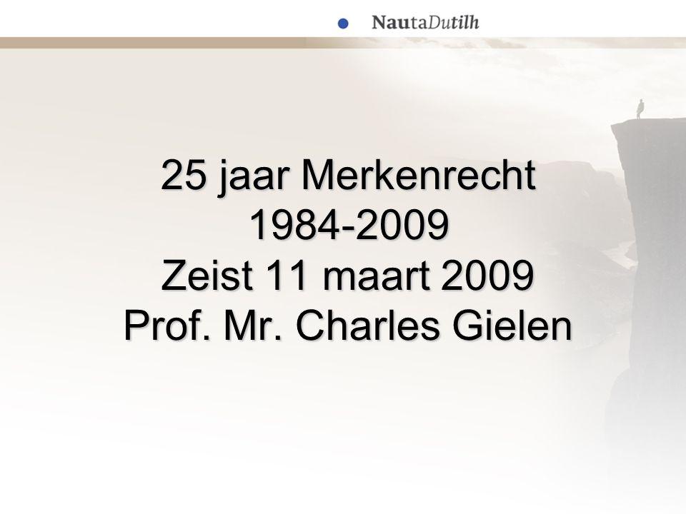 25 jaar Merkenrecht 1984-2009 Zeist 11 maart 2009 Prof. Mr. Charles Gielen