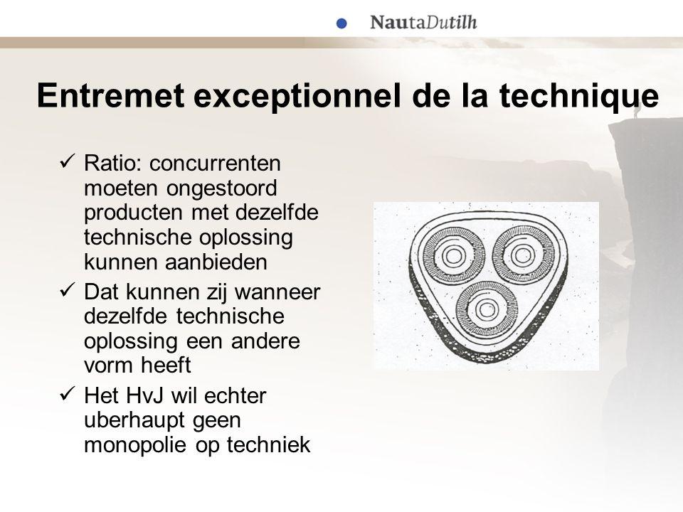 Entremet exceptionnel de la technique  Ratio: concurrenten moeten ongestoord producten met dezelfde technische oplossing kunnen aanbieden  Dat kunne
