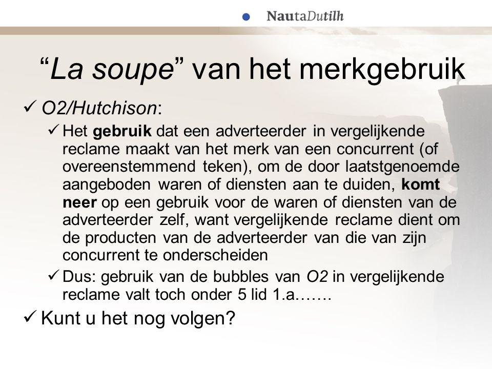 """""""La soupe"""" van het merkgebruik  O2/Hutchison:  Het gebruik dat een adverteerder in vergelijkende reclame maakt van het merk van een concurrent (of o"""