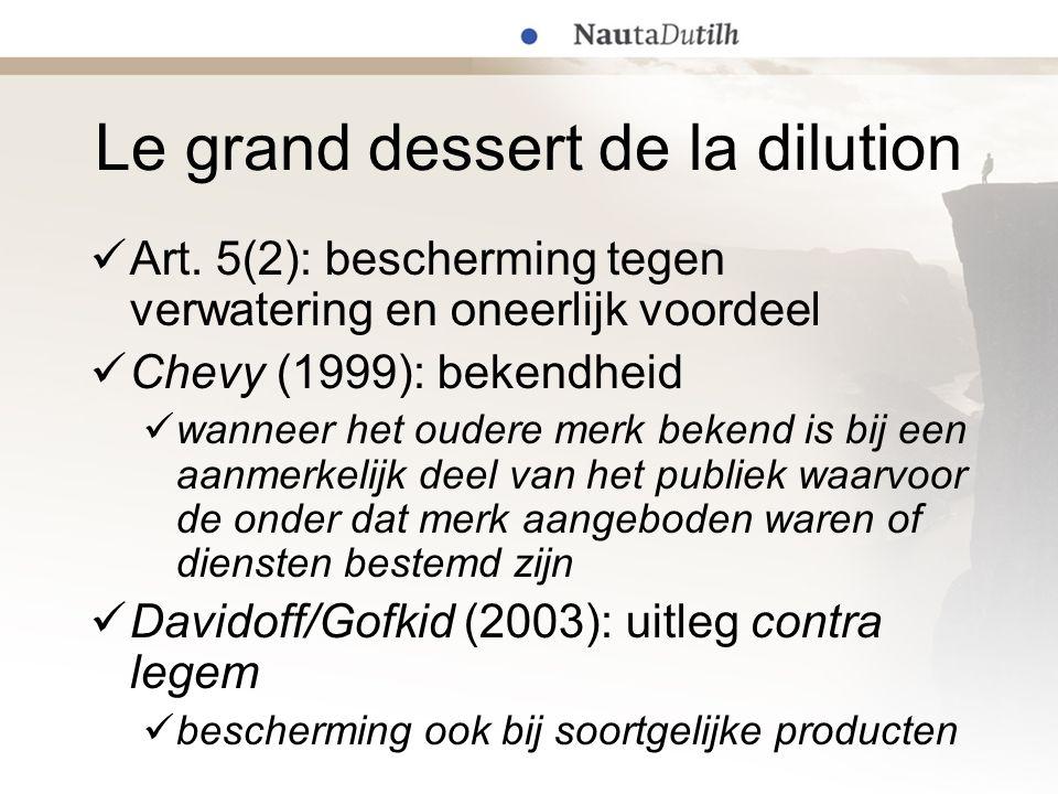 Le grand dessert de la dilution  Art. 5(2): bescherming tegen verwatering en oneerlijk voordeel  Chevy (1999): bekendheid  wanneer het oudere merk