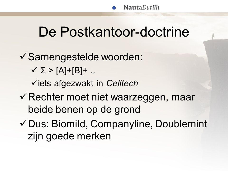 De Postkantoor-doctrine  Samengestelde woorden:  Σ > [A]+[B]+..  iets afgezwakt in Celltech  Rechter moet niet waarzeggen, maar beide benen op de