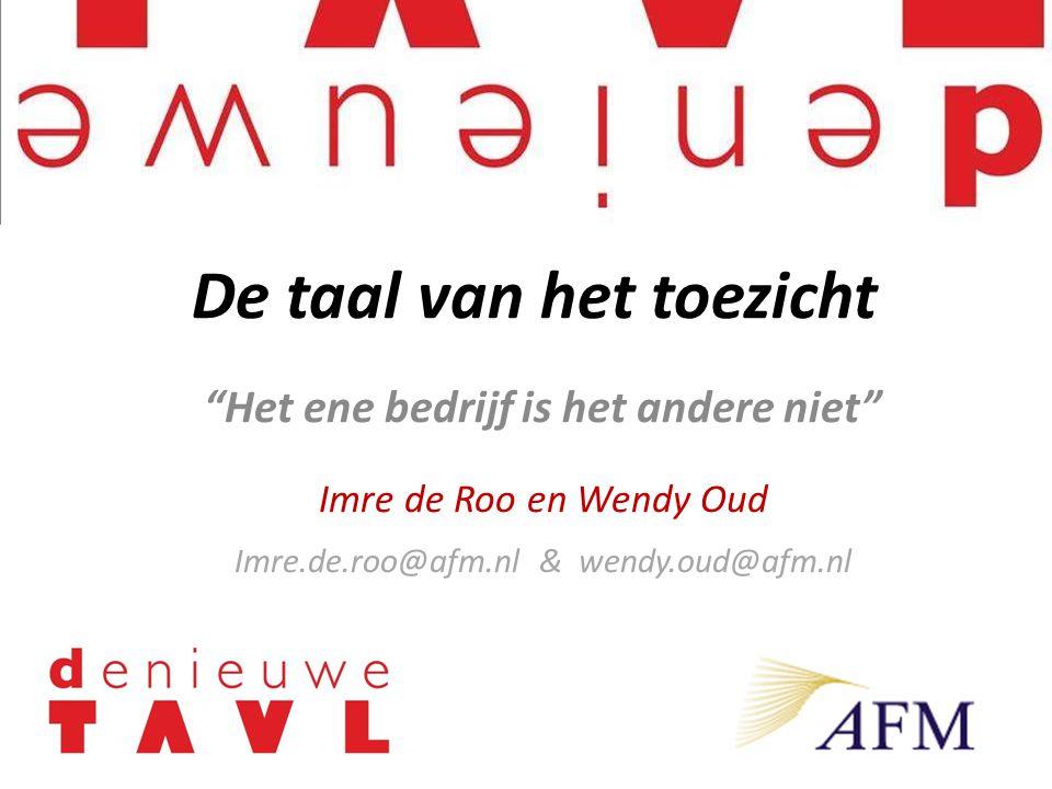 """""""Het ene bedrijf is het andere niet"""" Imre de Roo en Wendy Oud Imre.de.roo@afm.nl & wendy.oud@afm.nl De taal van het toezicht"""