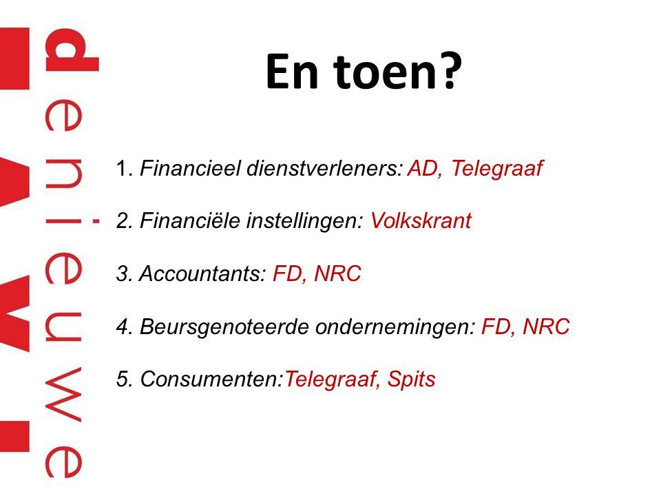 En toen? 1. Financieel dienstverleners: AD, Telegraaf 2. Financiële instellingen: Volkskrant 3. Accountants: FD, NRC 4. Beursgenoteerde ondernemingen: