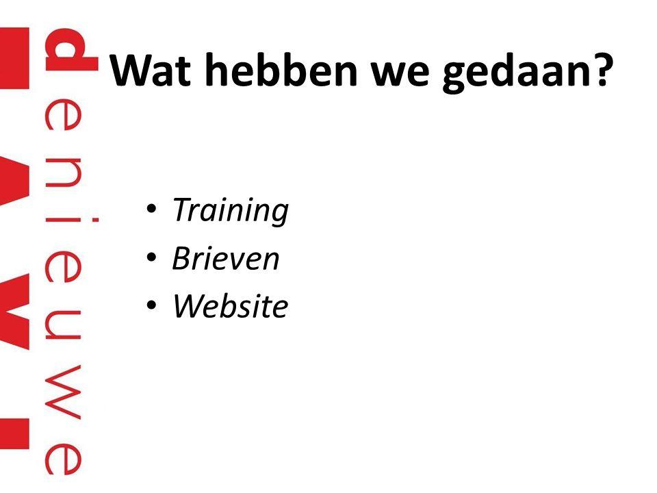 Wat hebben we gedaan? • Training • Brieven • Website