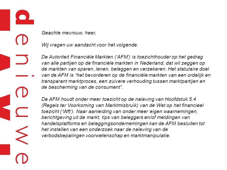 Geachte mevrouw (naam)/heer (naam), De AFM heeft een onderzoek ingesteld naar mogelijk marktmisbruik bij transacties in financiële instrumenten van {naam uitgevende instelling}.