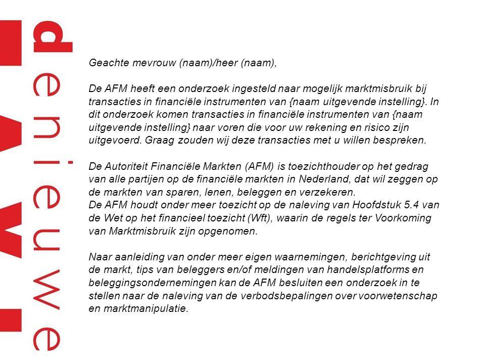 Geachte mevrouw (naam)/heer (naam), De AFM heeft een onderzoek ingesteld naar mogelijk marktmisbruik bij transacties in financiële instrumenten van {n