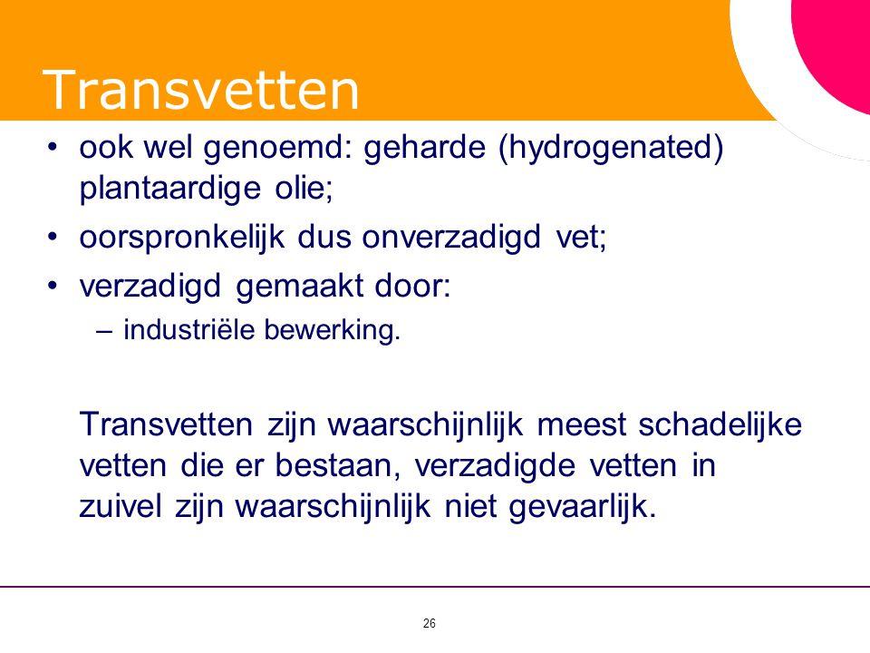 26 Transvetten •ook wel genoemd: geharde (hydrogenated) plantaardige olie; •oorspronkelijk dus onverzadigd vet; •verzadigd gemaakt door: –industri ë l