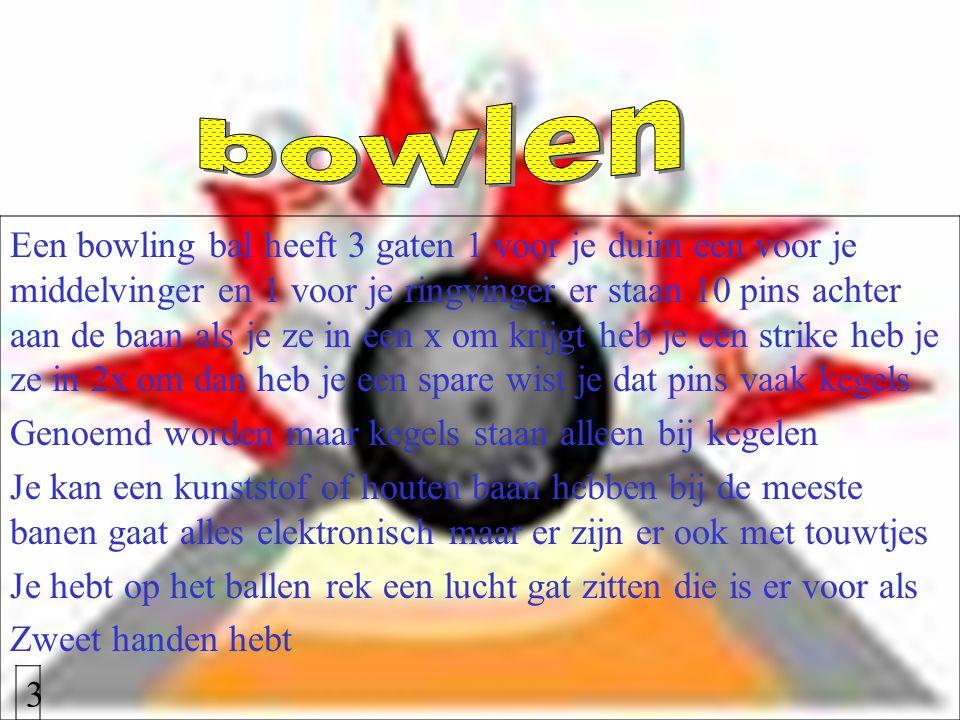 Een bowling bal heeft 3 gaten 1 voor je duim een voor je middelvinger en 1 voor je ringvinger er staan 10 pins achter aan de baan als je ze in een x o