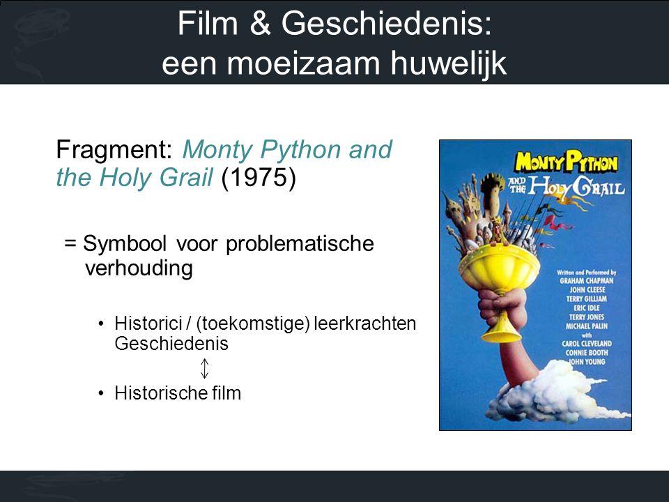 Fragment: Monty Python and the Holy Grail (1975) = Symbool voor problematische verhouding •Historici / (toekomstige) leerkrachten Geschiedenis •Historische film Film & Geschiedenis: een moeizaam huwelijk