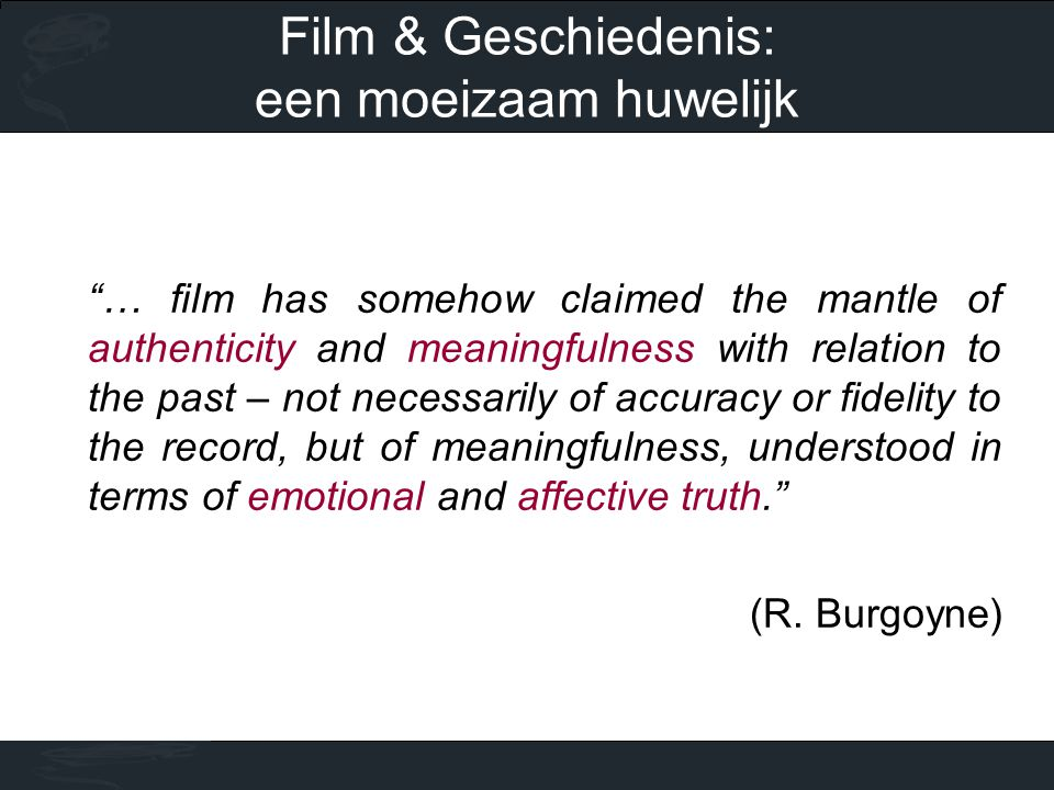 """… film has somehow claimed the mantle of authenticity and meaningfulness with relation to the past – not necessarily of accuracy or fidelity to the r"