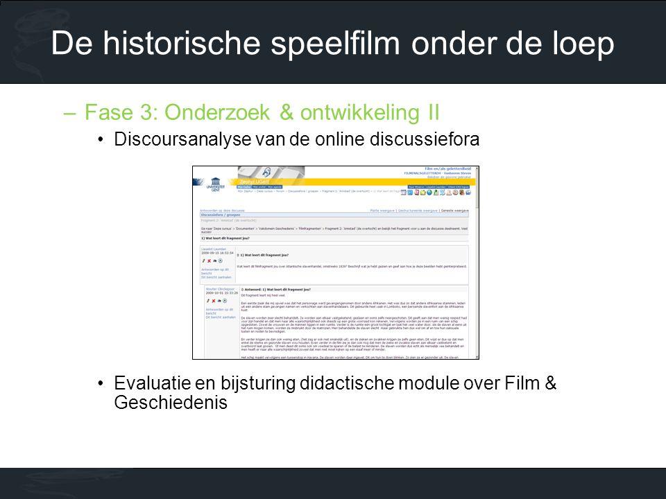 –Fase 3: Onderzoek & ontwikkeling II •Discoursanalyse van de online discussiefora •Evaluatie en bijsturing didactische module over Film & Geschiedenis