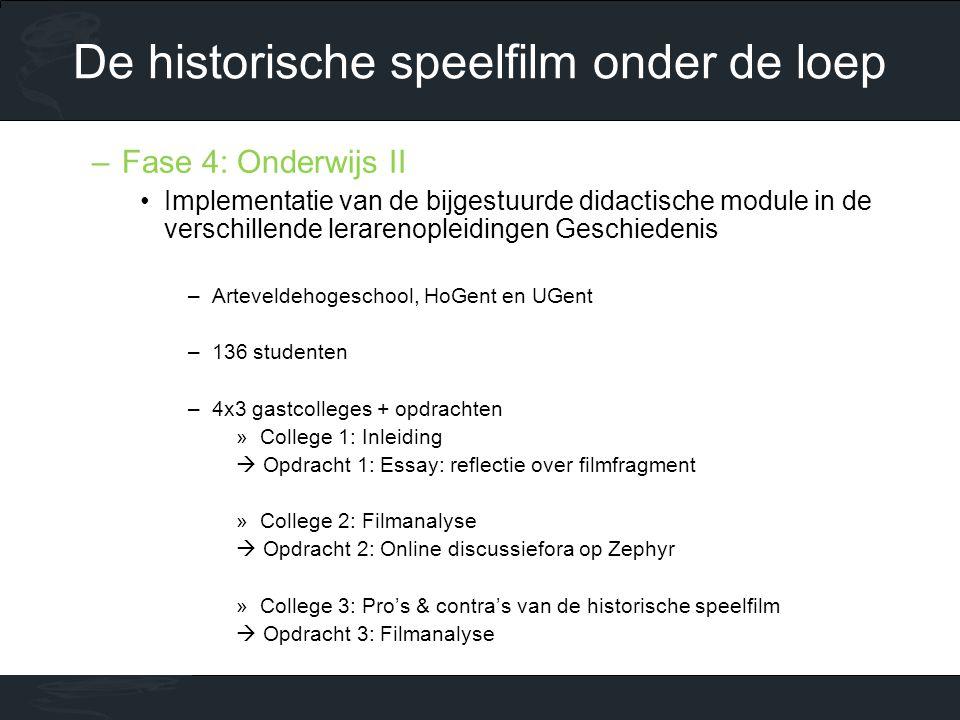 –Fase 4: Onderwijs II •Implementatie van de bijgestuurde didactische module in de verschillende lerarenopleidingen Geschiedenis –Arteveldehogeschool, HoGent en UGent –136 studenten –4x3 gastcolleges + opdrachten »College 1: Inleiding  Opdracht 1: Essay: reflectie over filmfragment »College 2: Filmanalyse  Opdracht 2: Online discussiefora op Zephyr »College 3: Pro's & contra's van de historische speelfilm  Opdracht 3: Filmanalyse De historische speelfilm onder de loep