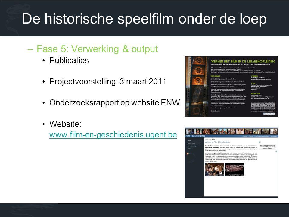 –Fase 5: Verwerking & output •Publicaties •Projectvoorstelling: 3 maart 2011 •Onderzoeksrapport op website ENW •Website: www.film-en-geschiedenis.ugent.be De historische speelfilm onder de loep
