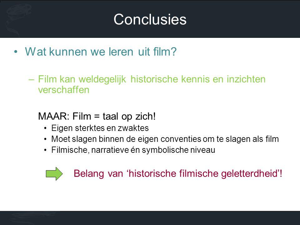 •Wat kunnen we leren uit film? –Film kan weldegelijk historische kennis en inzichten verschaffen MAAR: Film = taal op zich! •Eigen sterktes en zwaktes