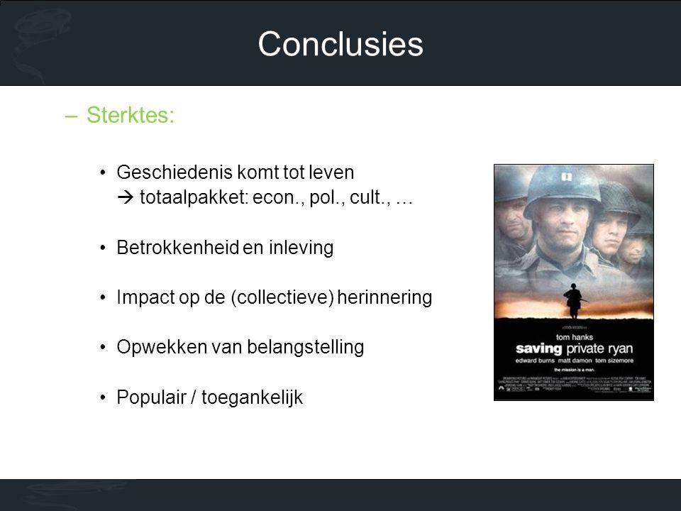 –Sterktes: •Geschiedenis komt tot leven  totaalpakket: econ., pol., cult., … •Betrokkenheid en inleving •Impact op de (collectieve) herinnering •Opwekken van belangstelling •Populair / toegankelijk Conclusies