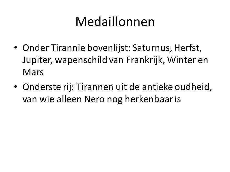 Medaillonnen • Onder Tirannie bovenlijst: Saturnus, Herfst, Jupiter, wapenschild van Frankrijk, Winter en Mars • Onderste rij: Tirannen uit de antieke