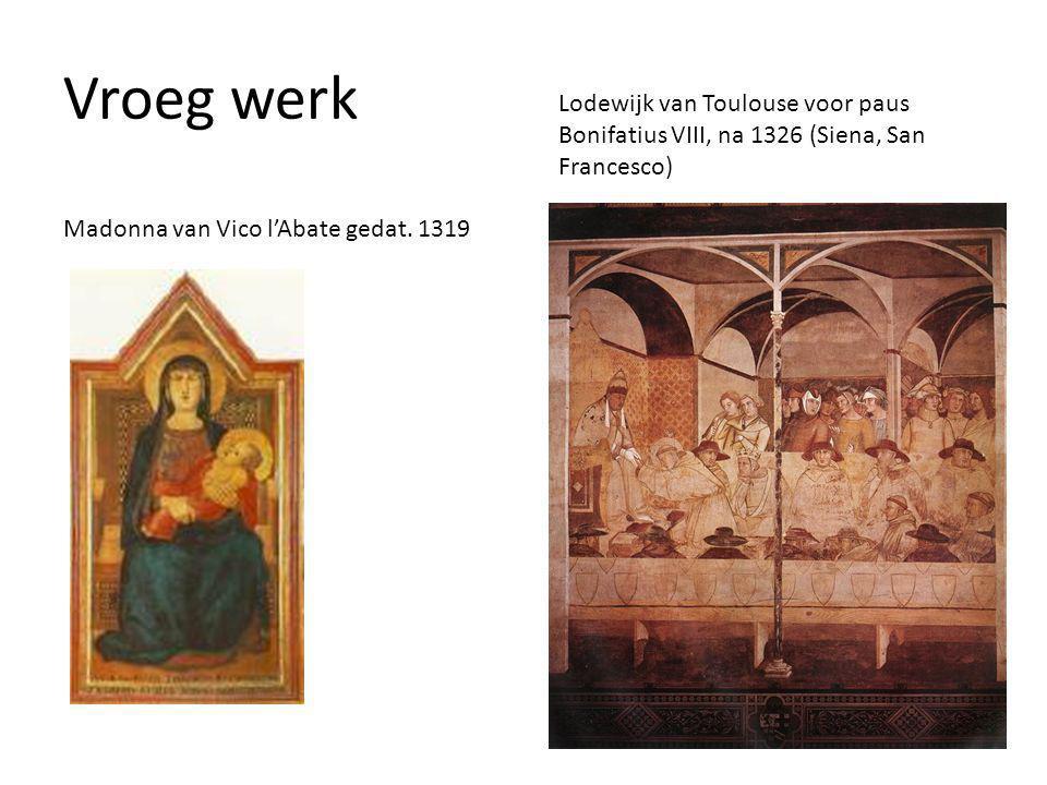 Vroeg werk Madonna van Vico l'Abate gedat. 1319 Lodewijk van Toulouse voor paus Bonifatius VIII, na 1326 (Siena, San Francesco)