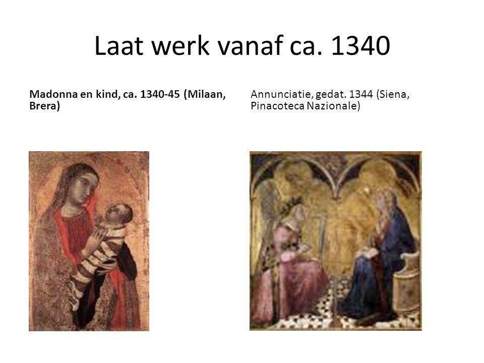 Laat werk vanaf ca. 1340 Madonna en kind, ca. 1340-45 (Milaan, Brera) Annunciatie, gedat. 1344 (Siena, Pinacoteca Nazionale)