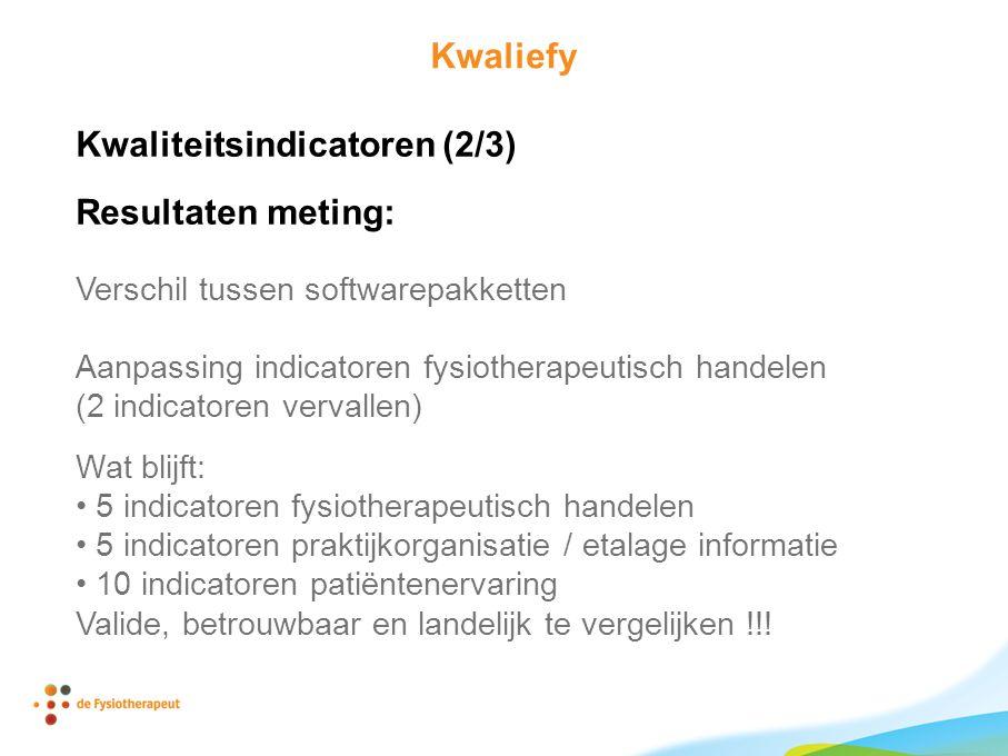 Kwaliefy Kwaliteitsindicatoren (2/3) Resultaten meting: Verschil tussen softwarepakketten Aanpassing indicatoren fysiotherapeutisch handelen (2 indica