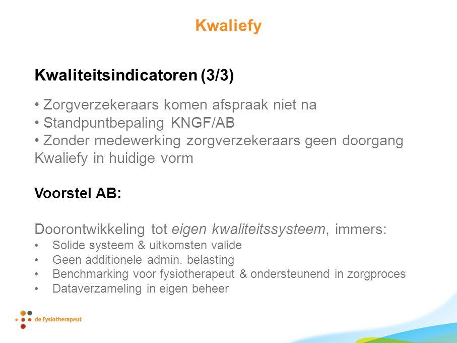 Kwaliefy Kwaliteitsindicatoren (3/3) • Zorgverzekeraars komen afspraak niet na • Standpuntbepaling KNGF/AB • Zonder medewerking zorgverzekeraars geen