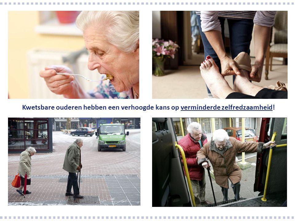 Kwetsbare ouderen hebben een verhoogde kans op verminderde zelfredzaamheid!