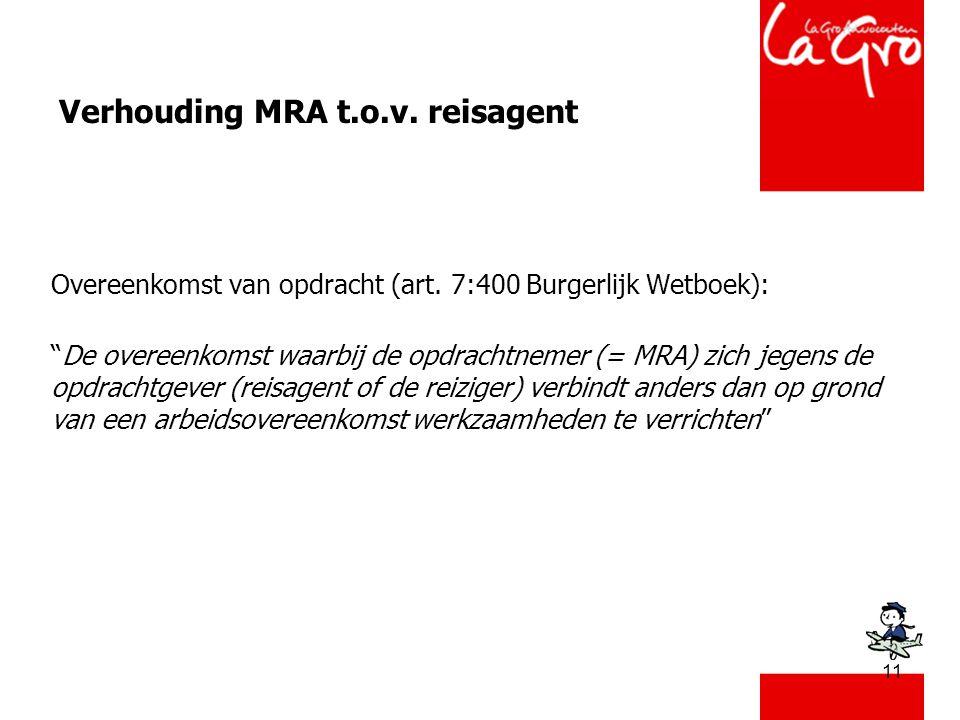 """11 Verhouding MRA t.o.v. reisagent Overeenkomst van opdracht (art. 7:400 Burgerlijk Wetboek): """"De overeenkomst waarbij de opdrachtnemer (= MRA) zich j"""