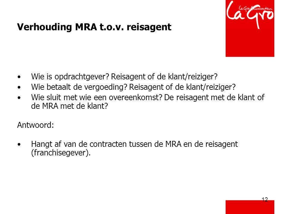12 Verhouding MRA t.o.v. reisagent •Wie is opdrachtgever? Reisagent of de klant/reiziger? •Wie betaalt de vergoeding? Reisagent of de klant/reiziger?