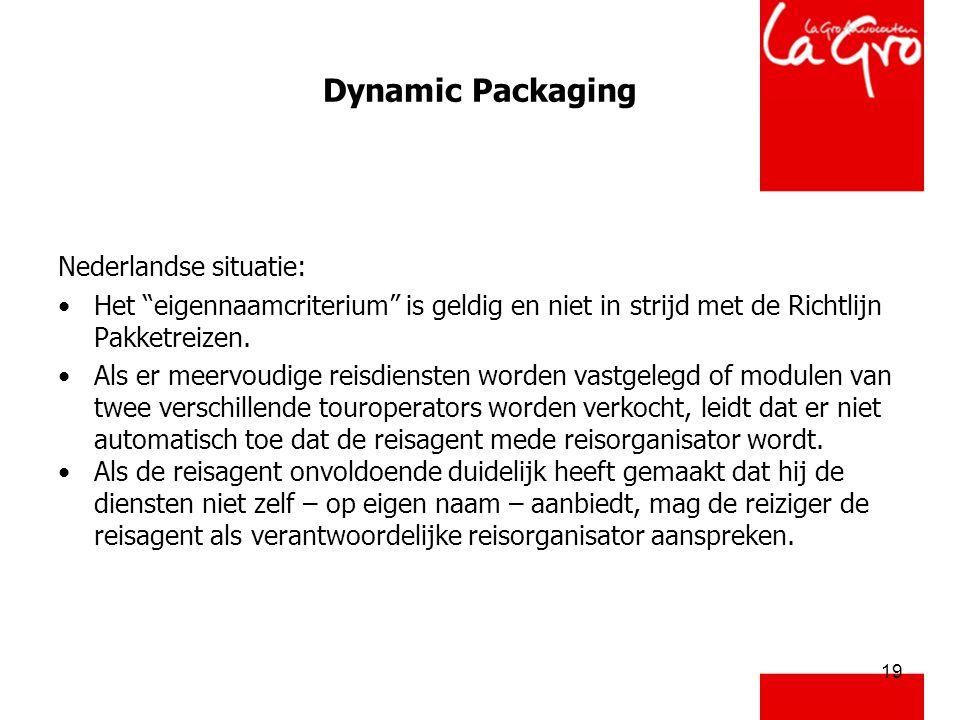 19 Dynamic Packaging Nederlandse situatie: •Het eigennaamcriterium is geldig en niet in strijd met de Richtlijn Pakketreizen.
