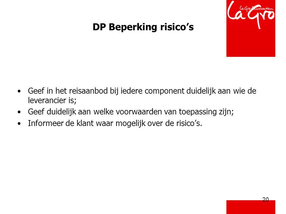 20 DP Beperking risico's •Geef in het reisaanbod bij iedere component duidelijk aan wie de leverancier is; •Geef duidelijk aan welke voorwaarden van t