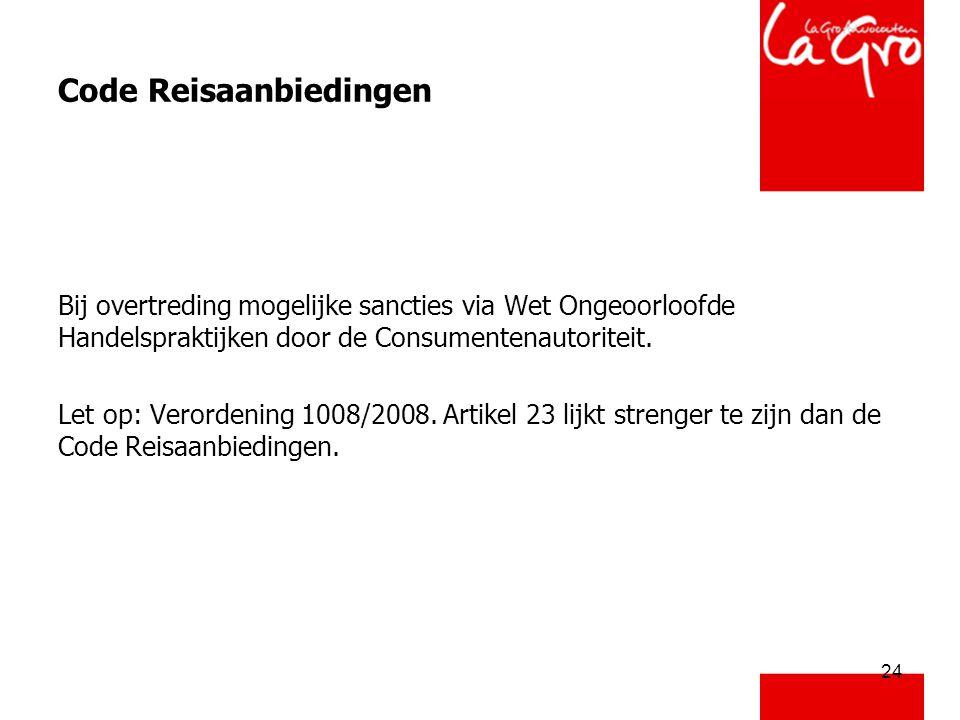 24 Code Reisaanbiedingen Bij overtreding mogelijke sancties via Wet Ongeoorloofde Handelspraktijken door de Consumentenautoriteit. Let op: Verordening
