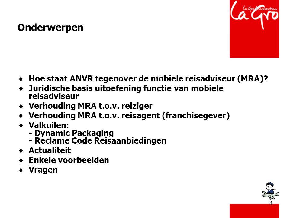 4 Onderwerpen  Hoe staat ANVR tegenover de mobiele reisadviseur (MRA)?  Juridische basis uitoefening functie van mobiele reisadviseur  Verhouding M