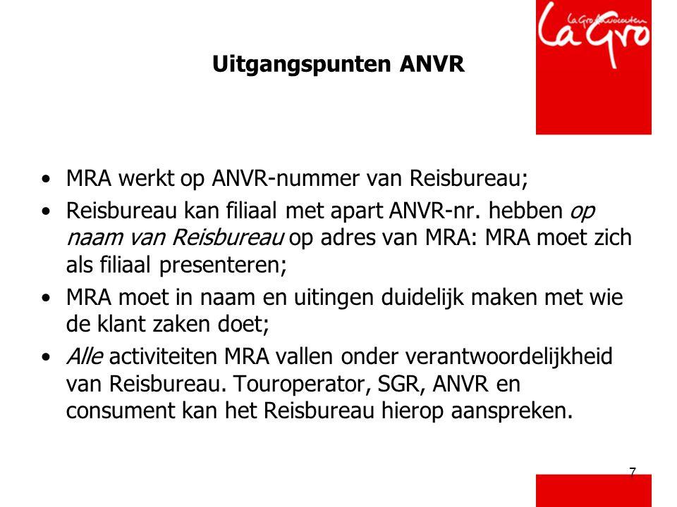 7 Uitgangspunten ANVR •MRA werkt op ANVR-nummer van Reisbureau; •Reisbureau kan filiaal met apart ANVR-nr. hebben op naam van Reisbureau op adres van