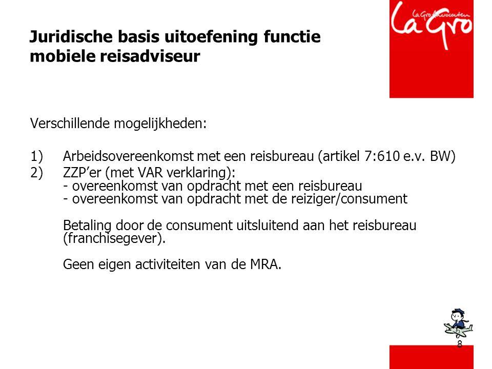 8 Juridische basis uitoefening functie mobiele reisadviseur Verschillende mogelijkheden: 1)Arbeidsovereenkomst met een reisbureau (artikel 7:610 e.v.