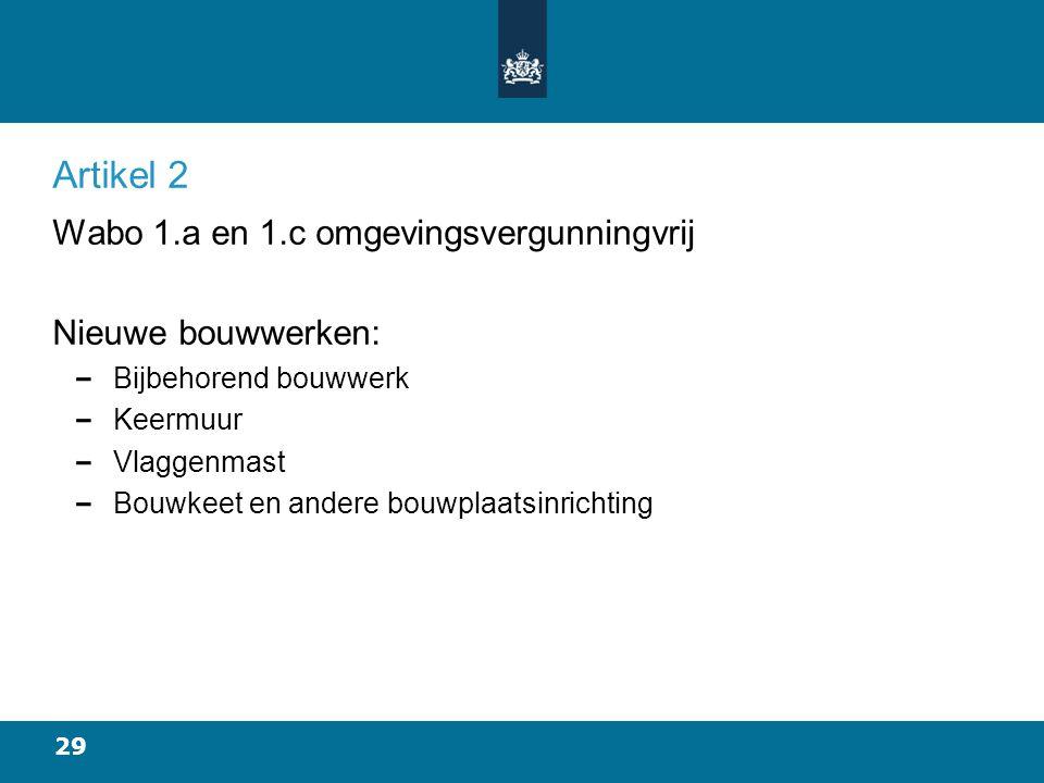 29 Artikel 2 Wabo 1.a en 1.c omgevingsvergunningvrij Nieuwe bouwwerken: Bijbehorend bouwwerk Keermuur Vlaggenmast Bouwkeet en andere bouwplaatsinrichting