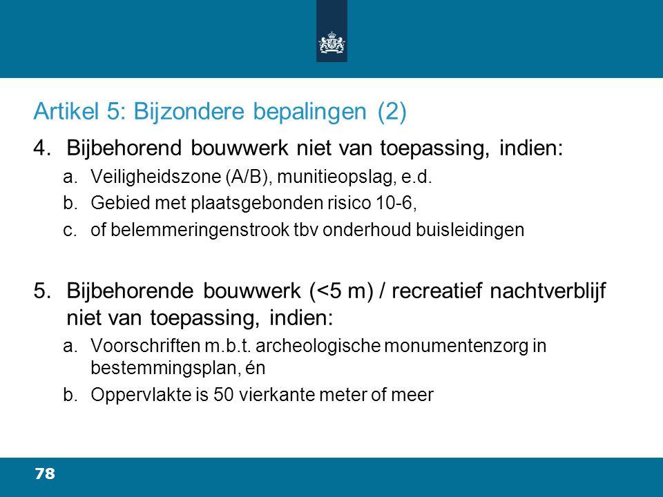 78 Artikel 5: Bijzondere bepalingen (2) 4.Bijbehorend bouwwerk niet van toepassing, indien: a.Veiligheidszone (A/B), munitieopslag, e.d.