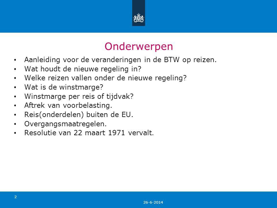 26-6-2014 13 Winstmarge per reis • De marge is, voor de BTW-berekening, minimaal nihil.
