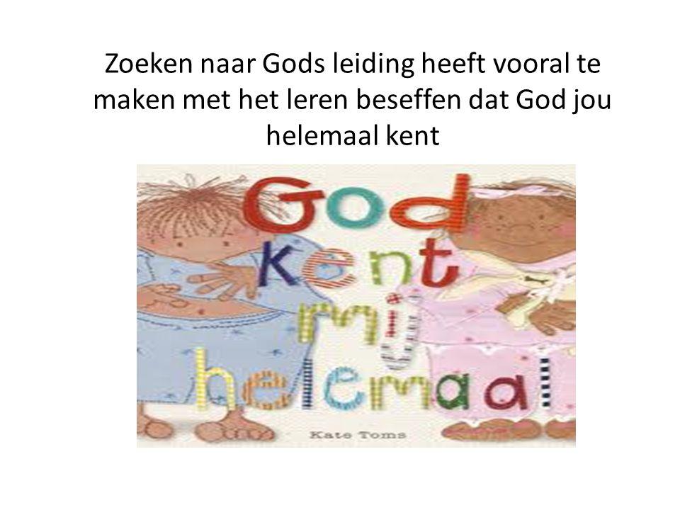 Zoeken naar Gods leiding heeft vooral te maken met het leren beseffen dat God jou helemaal kent