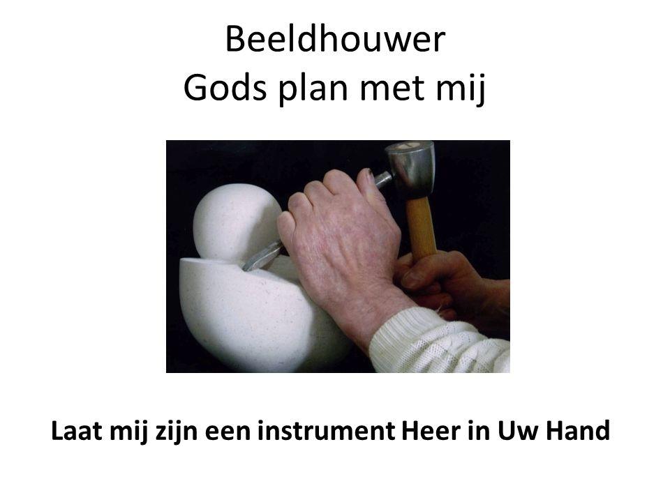Beeldhouwer Gods plan met mij Laat mij zijn een instrument Heer in Uw Hand